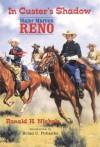 In Custer's Shadow: Major Marcus Reno - Ronald H. Nichols, Brian C. Pohanka