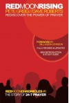 Red Moon Rising: Rediscover the Power of Prayer (Red Moon Chronicles) - Pete Greig, Dave Roberts