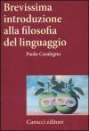 Brevissima introduzione alla filosofia del linguaggio - Paolo Casalegno