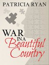 War in a Beautiful Country - Patricia Ryan
