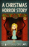 A Christmas Horror Story - Sebastian Gregory