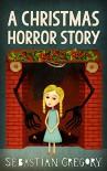 A Christmas Horror Story - Sebastian Gregory