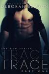 TRACE - Part One (The TRACE Series Book 1) - Deborah Bladon