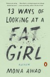 13 Ways of Looking at a Fat Girl: Fiction - Mona Awad