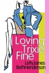 LOVING TRIXIE FINE - Beth Henderson, Letty James