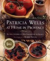 Patricia Wells at Home in Provence: Recipes Inspired By Her Farmhouse In France - Patricia Wells, Robert Freson