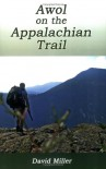 AWOL on the Appalachian Trail - David         Miller
