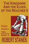 The Kingdoms & the Elves of the Reaches II (Keeper Martin's Tales, Book 2) - Robert Stanek