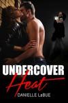 Undercover Heat - Danielle LaBue