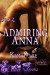 Admiring Anna (The Whole A-Z, #2) - Kim Dare