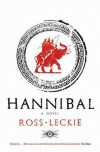 Hannibal: A Novel - Ross Leckie