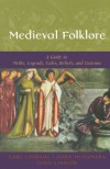 Medieval Folklore: A Guide to Myths, Legends, Tales, Beliefs, and Customs -