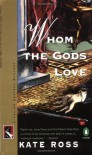 Whom the Gods Love - Kate Ross
