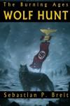 Wolf Hunt: The Burning Ages - Sebastian P. Breit
