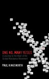 One No, Many Yeses : A Journey to the Heart of the Global Resistance Movement - Paul Kingsnorth