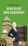 Versteckt und zugenäht: Augsburger Kriminalroman, Band 1 - Katrin Jacob