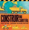Construir Una Carretera (Roadwork) (Spanish Edition) - Sally Sutton