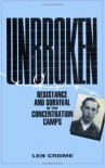 Unbroken: Resistance and Survival in the Concentration Camps - Len Crome