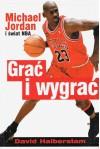 Grać i wygrać Michael Jordan i świat NBA - David Halberstam