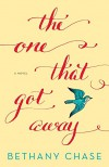 The One That Got Away: A Novel - Bethany Chase