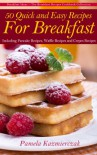 50 Quick and Easy Recipes For Breakfast - Including Pancake Recipes, Waffle Recipes and Crepes Recipes (Breakfast Ideas - The Breakfast Recipes Cookbook Collection 2) - Pamela Kazmierczak