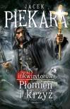 Płomień i krzyż. Tom 3 - Jacek Piekara