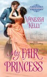 My Fair Princess - Vanessa Kelly