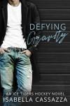 Defying Gravity (Ice Tigers #1) - Isabella Cassazza