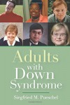 "Adults with Down Syndrome - Siegfried Pueschel ""M.D.  Ph.D."", Angela Amado Ph.D., Carolyn Bergeron, Chris Burke, Jennifer Cunningham, Sujeet Desai, Robert Dinerstein J.D., Steven Eidelman, Ann Forts, Karen Gaffney, Dave Hartzog, Rose Iovannone Ph.D., Andrew Jones, James Kingsley, K. Lak"