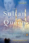 The Sultan and the Queen: The Untold Story of Elizabeth and Islam - Jerry Brotton