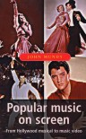 Popular Music On Screen: From Hollywood Musical to Music Video - John Mundy