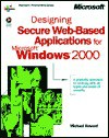 Designing Secure Web-Based Applications for Microsoft Windows 2000 - Michael  Howard