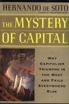 The Mystery Of Capital: Why Capitalism Succeeds In The West And Fails Everywhere Else - Hernando de Soto