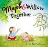 Maple & Willow Together - Lori Nichols
