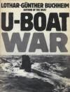 U-Boat War - Lothar-Günther Buchheim