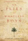As Flies to Whatless Boys - Robert Antoni