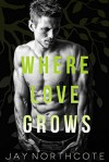 Where Love Grows - Jay Northcote