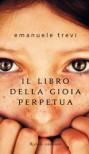 Il libro della gioia perpetua - Emanuele Trevi
