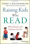 Raising Kids Who Read: What Parents and Teachers Can Do - Daniel T. Willingham