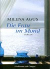 Die Frau im Mond : Roman - Milena Agus