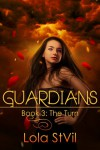 Guardians: The Turn (The Guardians Series Book 3) - Lola St.Vil
