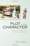 Plot Versus Character: A Balanced Approach to Writing Great Fiction - Jeff Gerke