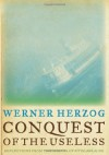 Conquest of the Useless: Reflections from the Making of Fitzcarraldo - Werner Herzog, Krishna Winston