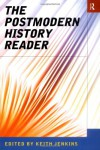 The Postmodern History Reader (Routledge Readers in History) -