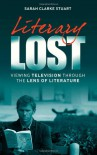 Literary Lost: Viewing Television Through the Lens of Literature - Sarah Clarke Stuart