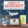 World of Geekcraft: Step-by-Step Instructions for 25 Super-Cool Craft Projects - Susan Beal, Jay B. Sauceda