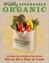 Wildly Affordable Organic: Eat Fabulous Food, Get Healthy, and Save the Planet--All on $5 a Day or Less - Linda Watson
