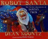 Robot Santa: The Further Adventures of Santa's Twin - Phil Parks, Dean Koontz