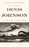 Train Dreams: A Novella - Denis Johnson