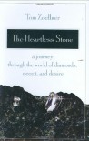 The Heartless Stone: A Journey Through the World of Diamonds, Deceit, and Desire - Tom Zoellner